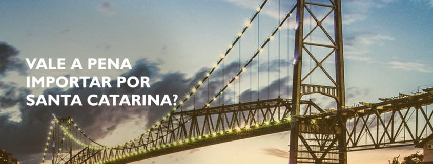 Vale a pena importar por Santa Catarina?
