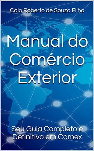 Manual do Comércio Exterior: Seu Guia Completo e Definitivo em Comex